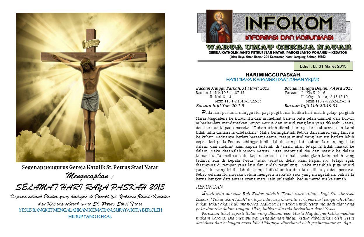 Edisi : LI/ 31 Maret 2013 HARI MINGGU PASKAH HARI RAYA KEBANGKITAN TUHAN YESUS Bacaan Minggu Paskah, 31 Maret 2013 Bacaan Minggu Depan, 7 April 2013 B