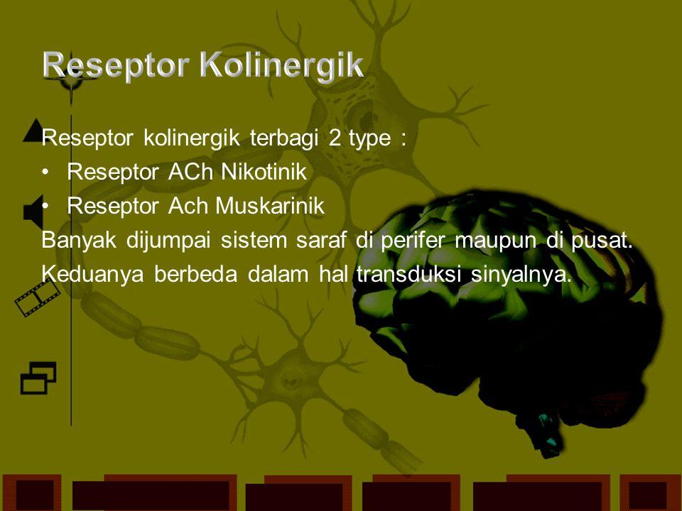 Reseptor kolinergik terbagi 2 type : Reseptor ACh Nikotinik Reseptor Ach Muskarinik Banyak dijumpai sistem saraf di perifer maupun di pusat. Keduanya