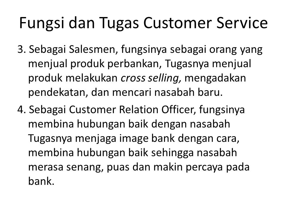 Fungsi dan Tugas Customer Service 3. Sebagai Salesmen, fungsinya sebagai orang yang menjual produk perbankan, Tugasnya menjual produk melakukan cross