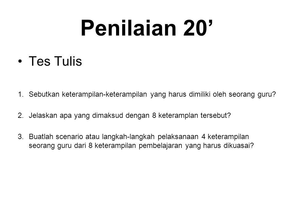 Penilaian 20' Tes Tulis 1.Sebutkan keterampilan-keterampilan yang harus dimiliki oleh seorang guru.