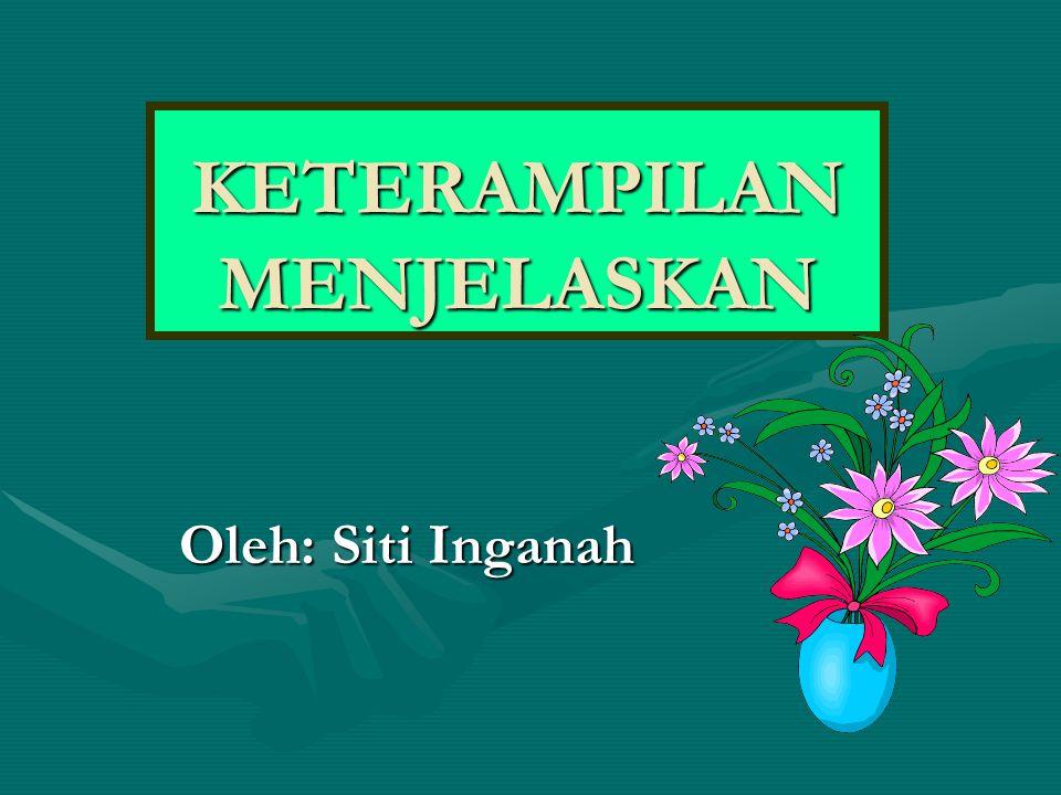 Oleh: Siti Inganah KETERAMPILAN MENJELASKAN