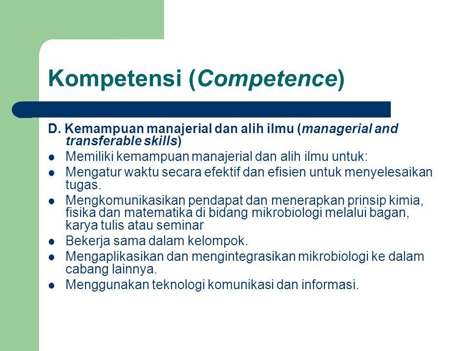 Kompetensi (Competence) D. Kemampuan manajerial dan alih ilmu (managerial and transferable skills) Memiliki kemampuan manajerial dan alih ilmu untuk: