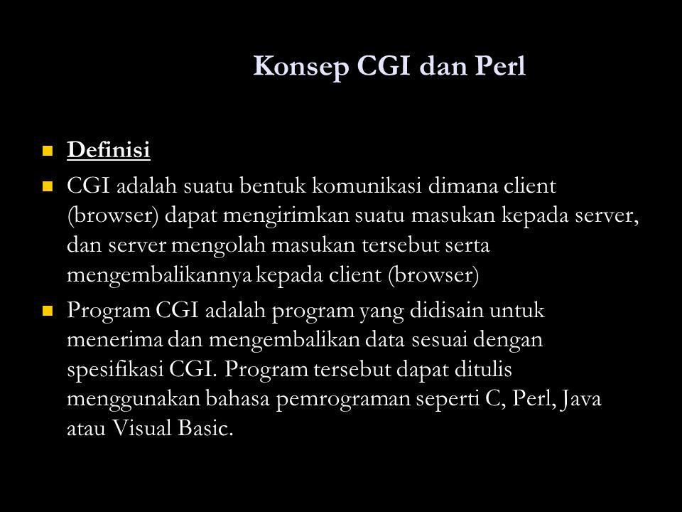 Konsep CGI dan Perl Definisi Definisi CGI adalah suatu bentuk komunikasi dimana client (browser) dapat mengirimkan suatu masukan kepada server, dan se