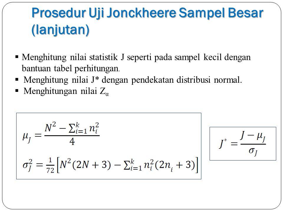 Prosedur Uji Jonckheere Sampel Besar (lanjutan)  Menghitung nilai statistik J seperti pada sampel kecil dengan bantuan tabel perhitungan.