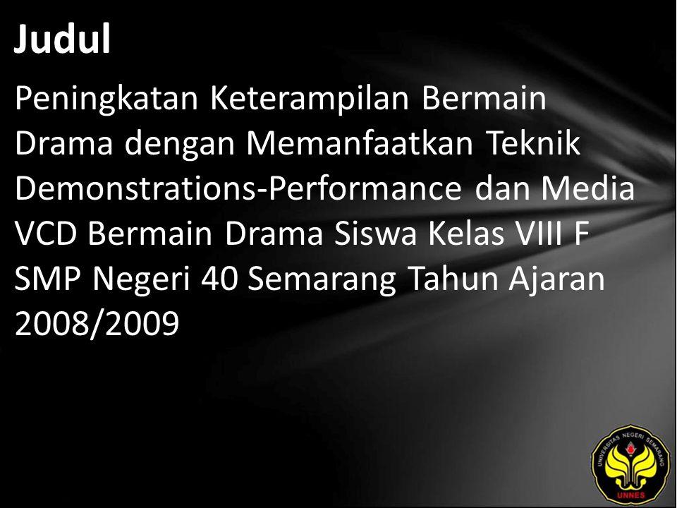 Judul Peningkatan Keterampilan Bermain Drama dengan Memanfaatkan Teknik Demonstrations-Performance dan Media VCD Bermain Drama Siswa Kelas VIII F SMP Negeri 40 Semarang Tahun Ajaran 2008/2009