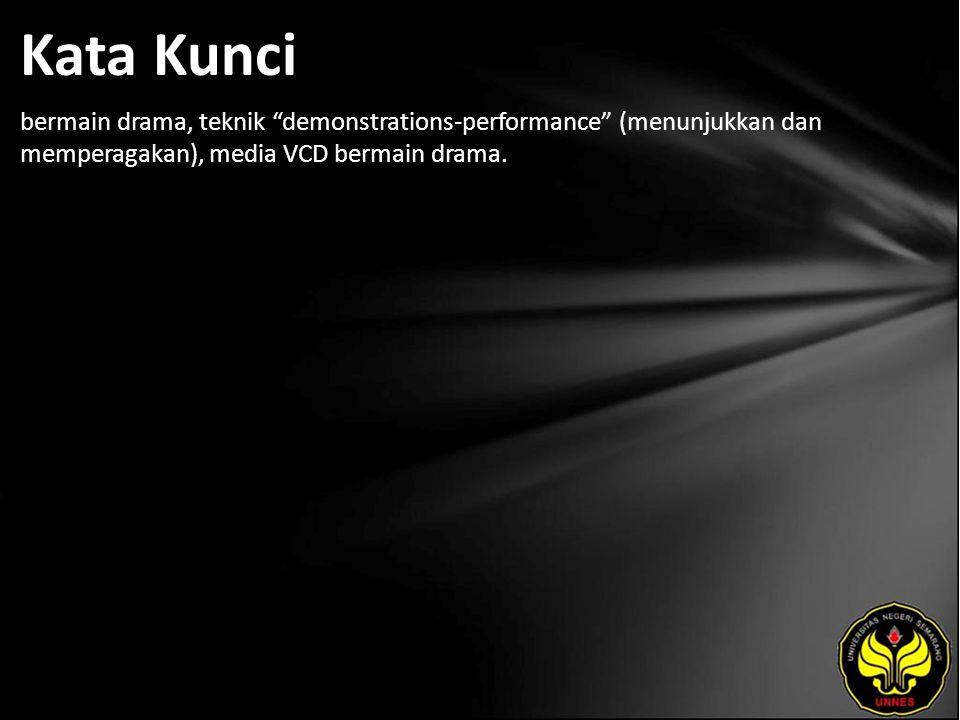 Kata Kunci bermain drama, teknik demonstrations-performance (menunjukkan dan memperagakan), media VCD bermain drama.