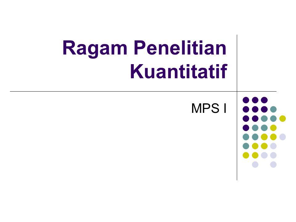 Ragam Penelitian Kuantitatif MPS I