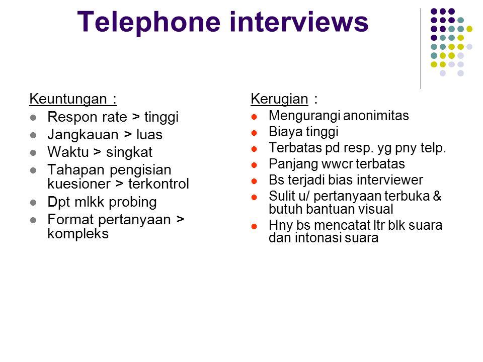Telephone interviews Keuntungan : Respon rate > tinggi Jangkauan > luas Waktu > singkat Tahapan pengisian kuesioner > terkontrol Dpt mlkk probing Form