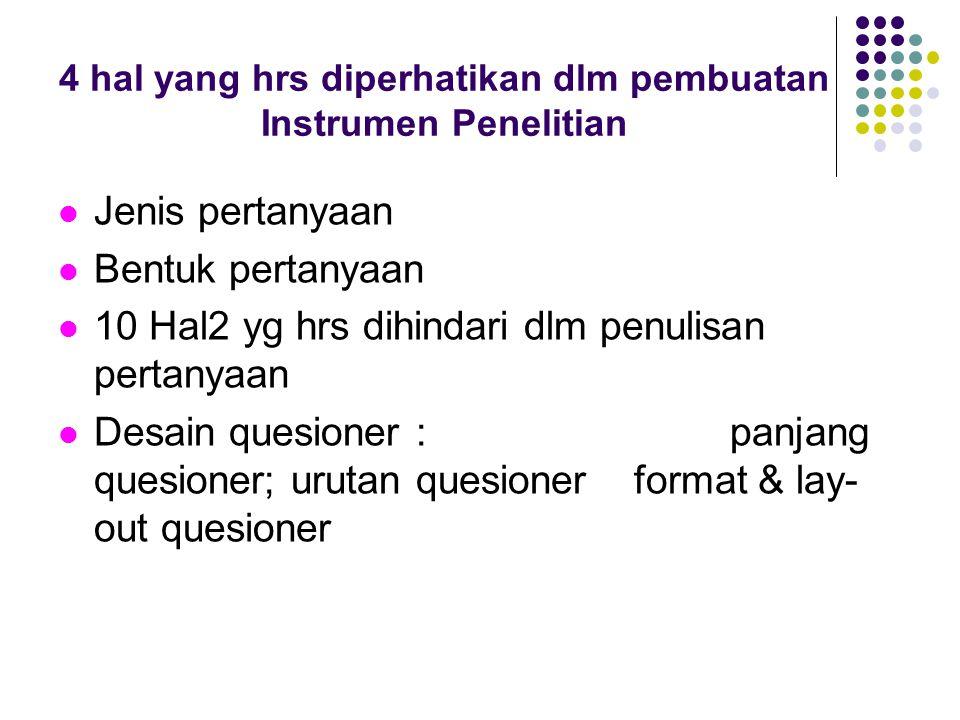 4 hal yang hrs diperhatikan dlm pembuatan Instrumen Penelitian Jenis pertanyaan Bentuk pertanyaan 10 Hal2 yg hrs dihindari dlm penulisan pertanyaan De