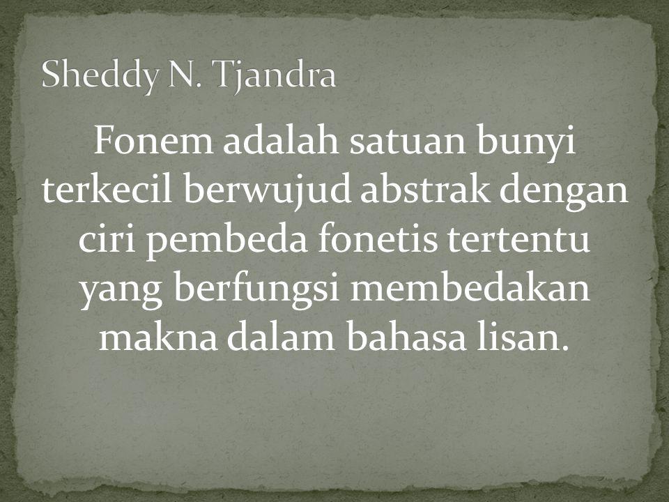 Fonem adalah satuan bunyi terkecil berwujud abstrak dengan ciri pembeda fonetis tertentu yang berfungsi membedakan makna dalam bahasa lisan.