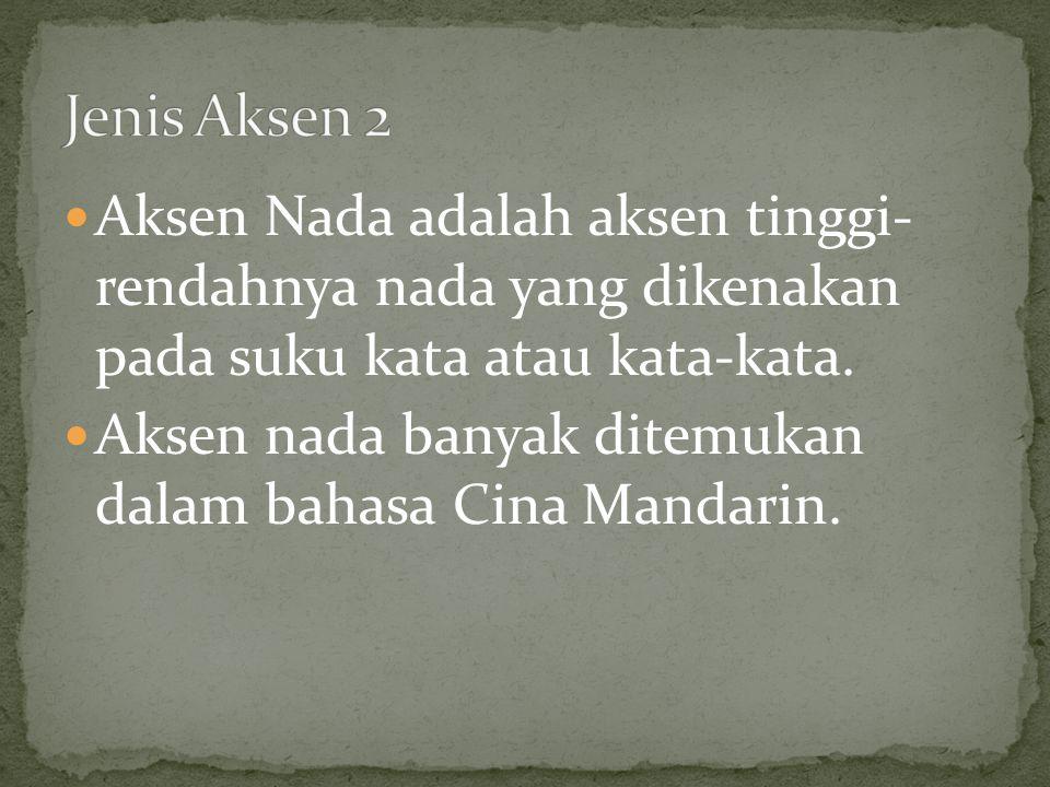 Aksen Nada adalah aksen tinggi- rendahnya nada yang dikenakan pada suku kata atau kata-kata.