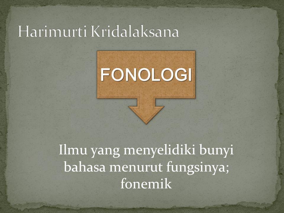 Ilmu yang menyelidiki bunyi bahasa menurut fungsinya; fonemik FONOLOGIFONOLOGI