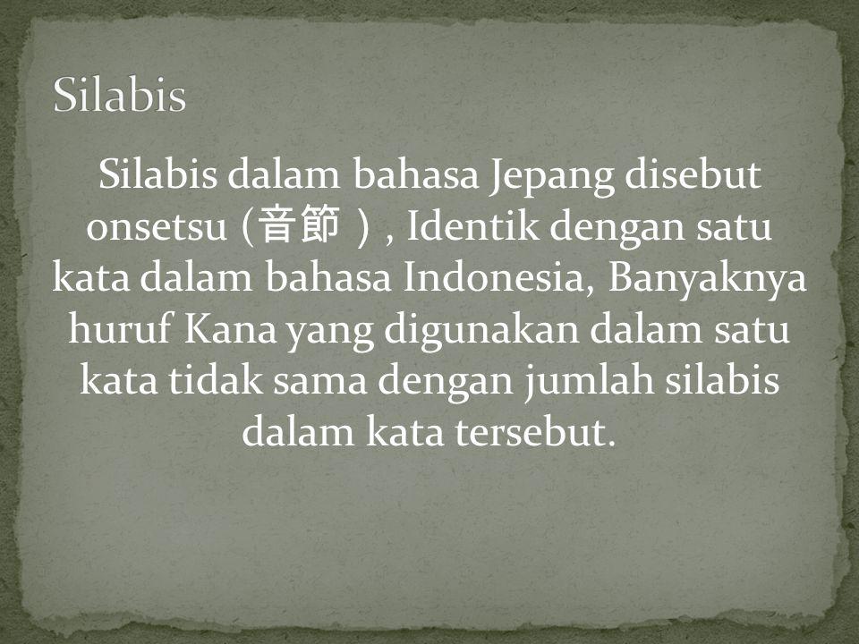 Silabis dalam bahasa Jepang disebut onsetsu ( 音節), Identik dengan satu kata dalam bahasa Indonesia, Banyaknya huruf Kana yang digunakan dalam satu kata tidak sama dengan jumlah silabis dalam kata tersebut.