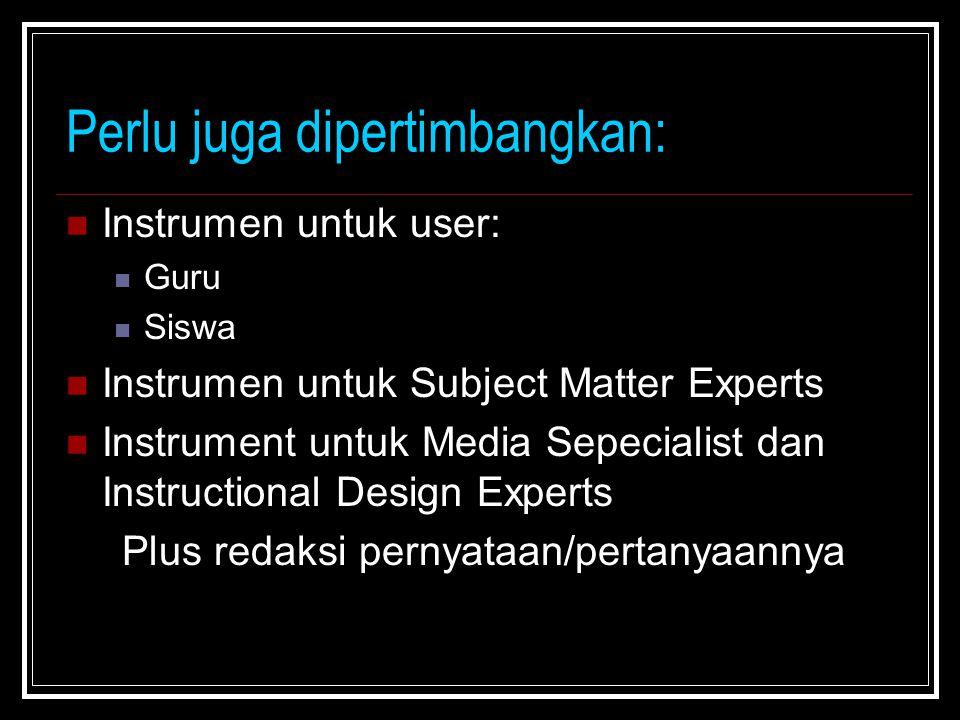 Perlu juga dipertimbangkan: Instrumen untuk user: Guru Siswa Instrumen untuk Subject Matter Experts Instrument untuk Media Sepecialist dan Instruction
