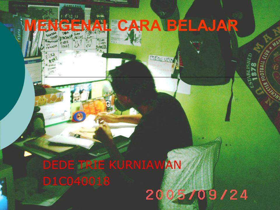 MENGENAL CARA BELAJAR DEDE TRIE KURNIAWAN D1C040018