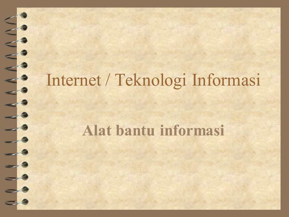 Internet / Teknologi Informasi Alat bantu informasi