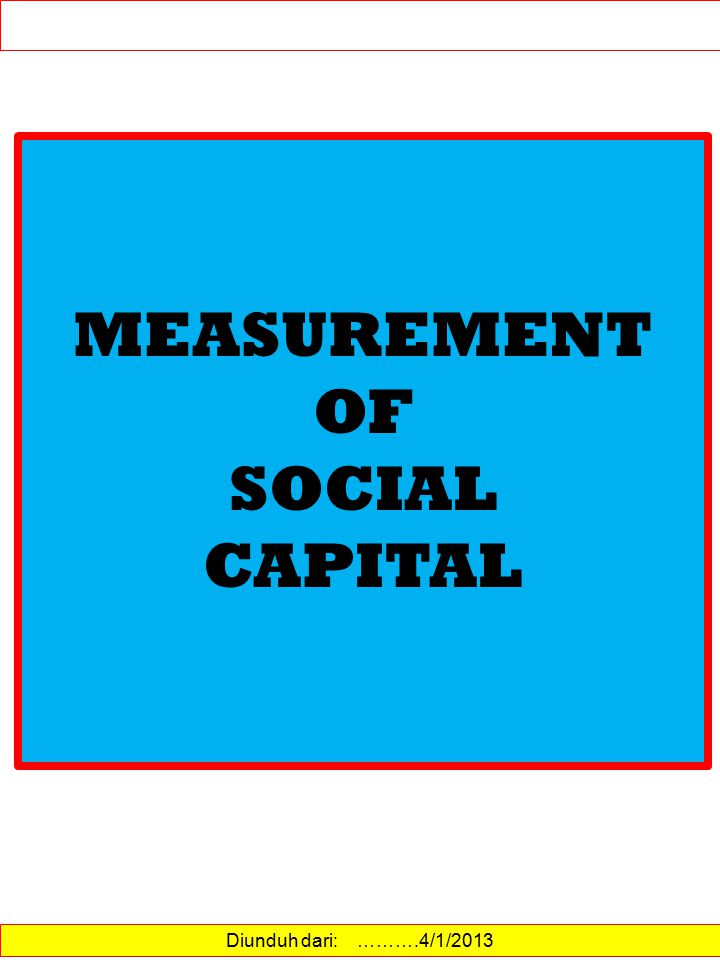 Diunduh dari: ……….4/1/2013 MEASUREMENT OF SOCIAL CAPITAL