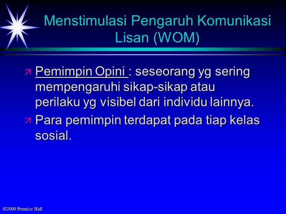 ©2000 Prentice Hall Menstimulasi Pengaruh Komunikasi Lisan (WOM) ä Pemimpin Opini : seseorang yg sering mempengaruhi sikap-sikap atau perilaku yg visi