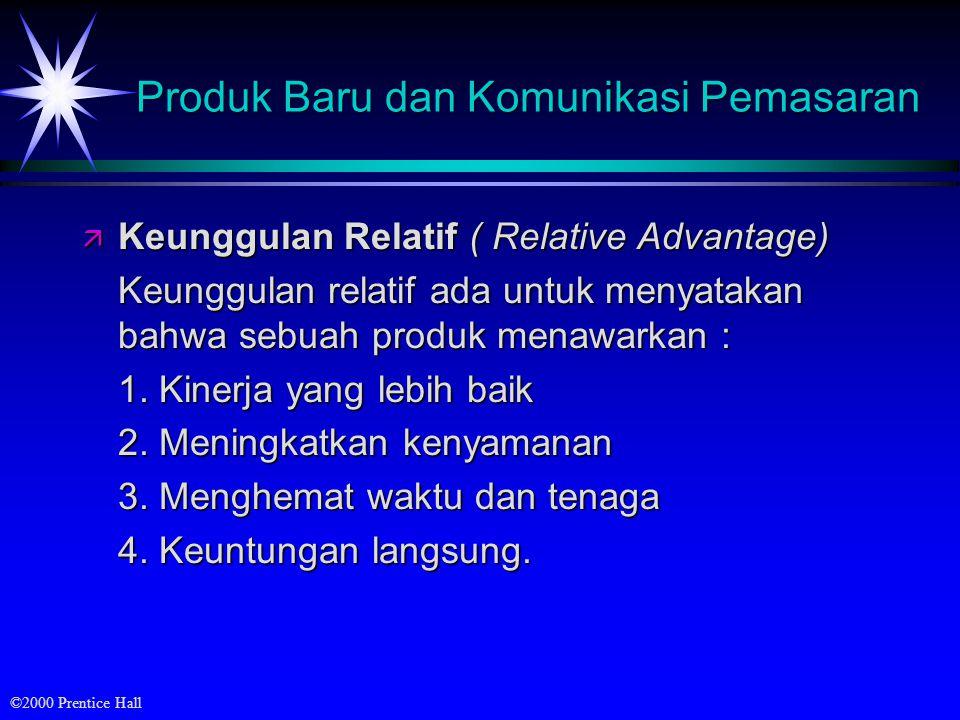 ©2000 Prentice Hall Produk Baru dan Komunikasi Pemasaran ä Keunggulan Relatif ( Relative Advantage) Keunggulan relatif ada untuk menyatakan bahwa sebuah produk menawarkan : 1.