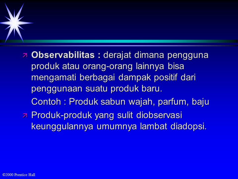 ©2000 Prentice Hall ä Observabilitas : derajat dimana pengguna produk atau orang-orang lainnya bisa mengamati berbagai dampak positif dari penggunaan