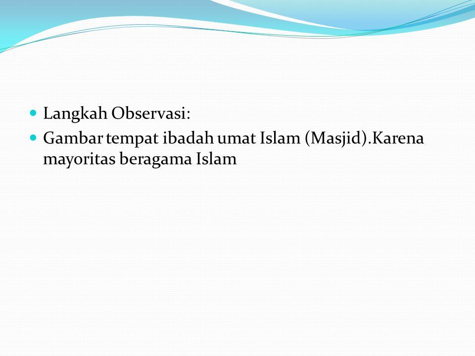Langkah Observasi: Gambar tempat ibadah umat Islam (Masjid).Karena mayoritas beragama Islam