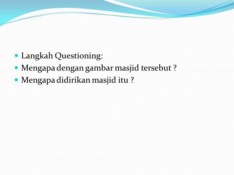 Langkah Questioning: Mengapa dengan gambar masjid tersebut ? Mengapa didirikan masjid itu ?