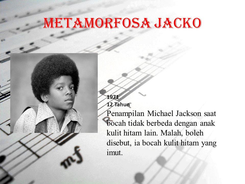 Metamorfosa Jacko 1971 12 Tahun Penampilan Michael Jackson saat bocah tidak berbeda dengan anak kulit hitam lain. Malah, boleh disebut, ia bocah kulit