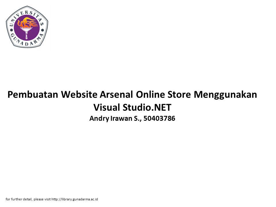 Pembuatan Website Arsenal Online Store Menggunakan Visual Studio.NET Andry Irawan S., 50403786 for further detail, please visit http://library.gunadar