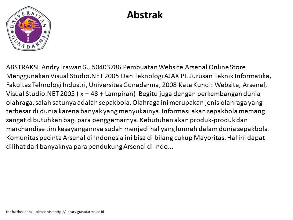 Abstrak ABSTRAKSI Andry Irawan S., 50403786 Pembuatan Website Arsenal Online Store Menggunakan Visual Studio.NET 2005 Dan Teknologi AJAX PI.