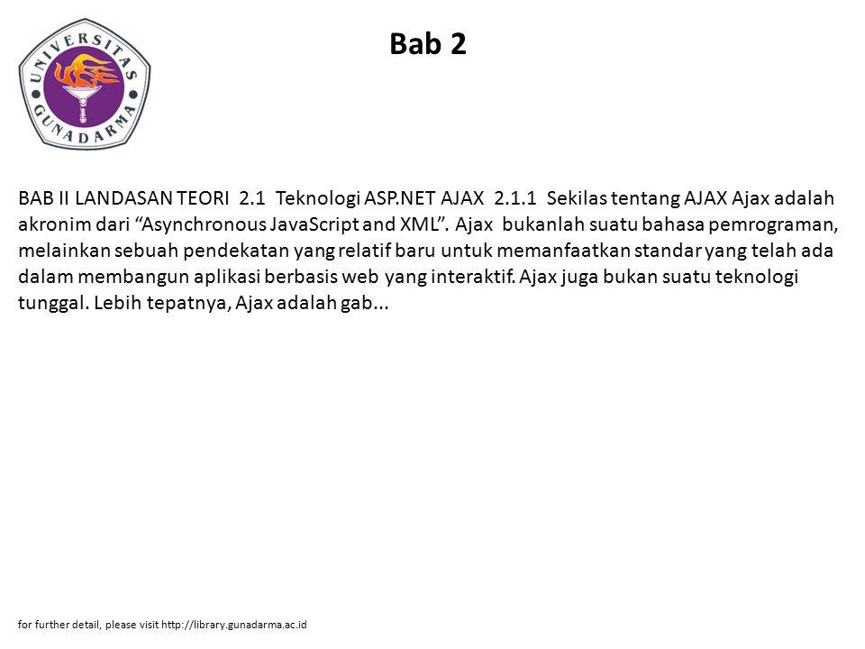 """Bab 2 BAB II LANDASAN TEORI 2.1 Teknologi ASP.NET AJAX 2.1.1 Sekilas tentang AJAX Ajax adalah akronim dari """"Asynchronous JavaScript and XML"""". Ajax buk"""