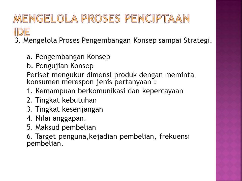 3. Mengelola Proses Pengembangan Konsep sampai Strategi. a. Pengembangan Konsep b. Pengujian Konsep Periset mengukur dimensi produk dengan meminta kon