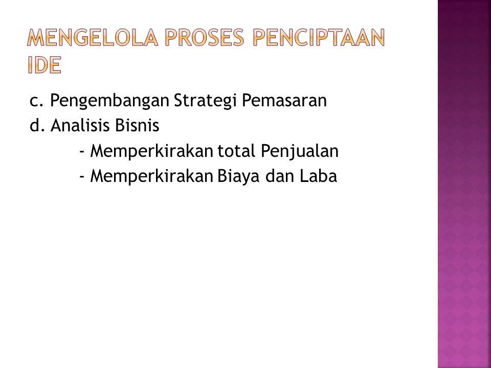 c. Pengembangan Strategi Pemasaran d. Analisis Bisnis - Memperkirakan total Penjualan - Memperkirakan Biaya dan Laba