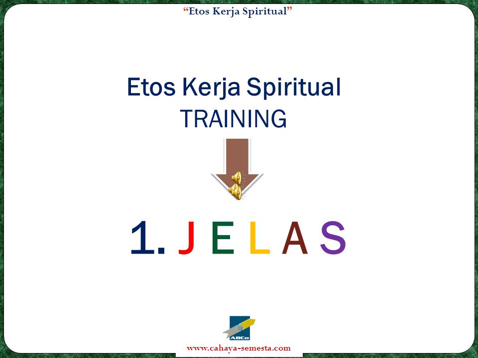 Etos Kerja Spiritual www.cahaya-semesta.com Etos Kerja Spiritual TRAINING 1. J E L A S