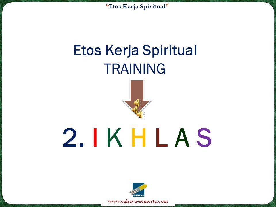Etos Kerja Spiritual www.cahaya-semesta.com Etos Kerja Spiritual TRAINING 2. I K H L A S