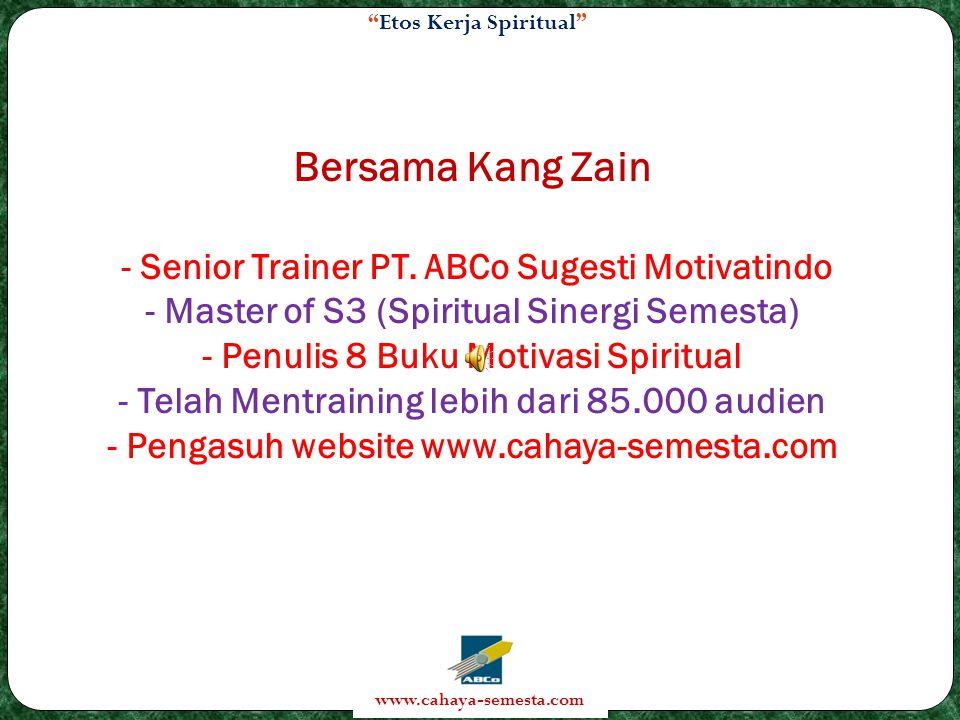 Etos Kerja Spiritual www.cahaya-semesta.com Bersama Kang Zain - Senior Trainer PT.