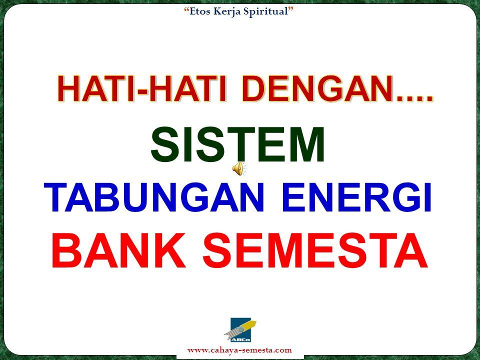 Etos Kerja Spiritual www.cahaya-semesta.com SISTEM TABUNGAN ENERGI BANK SEMESTA