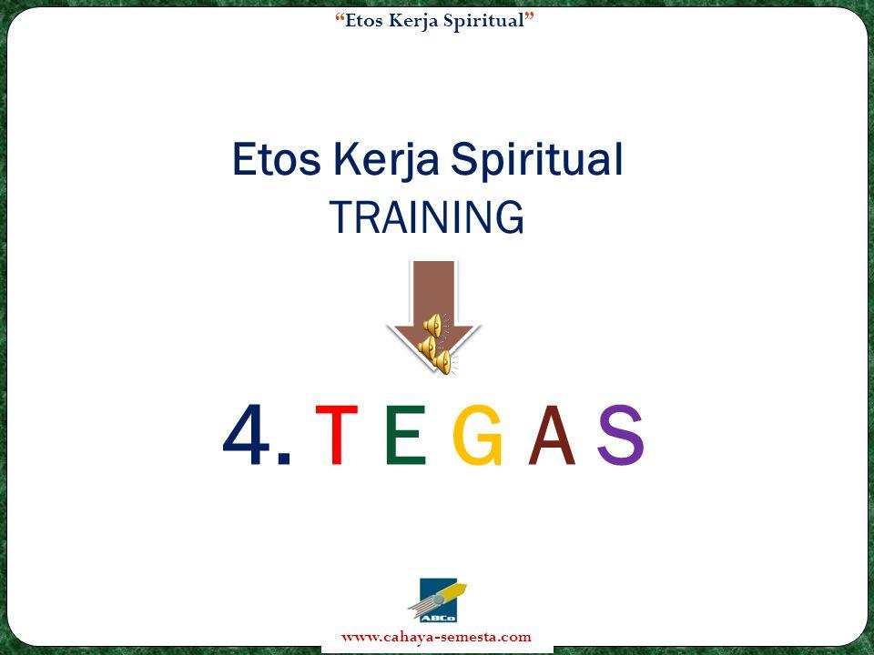 Etos Kerja Spiritual www.cahaya-semesta.com Etos Kerja Spiritual TRAINING 4. T E G A S