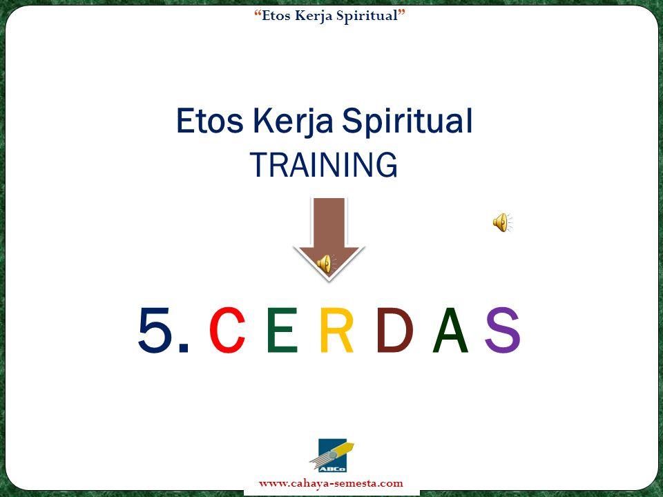 Etos Kerja Spiritual www.cahaya-semesta.com Etos Kerja Spiritual TRAINING 5. C E R D A S