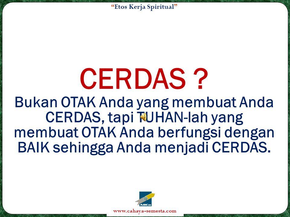 Etos Kerja Spiritual www.cahaya-semesta.com CERDAS .