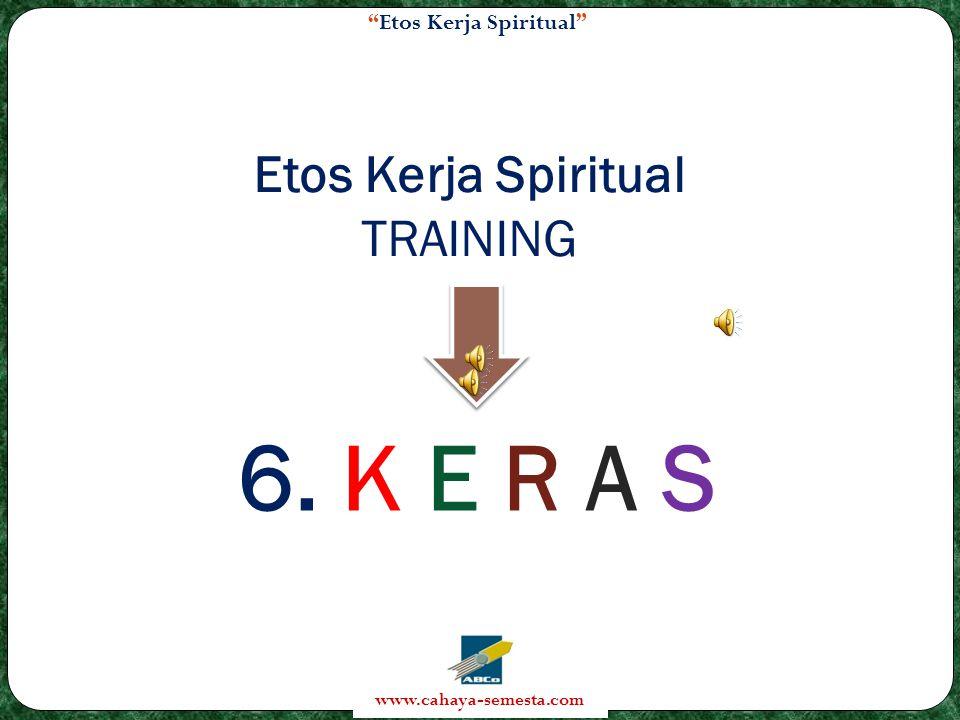 Etos Kerja Spiritual www.cahaya-semesta.com Etos Kerja Spiritual TRAINING 6. K E R A S