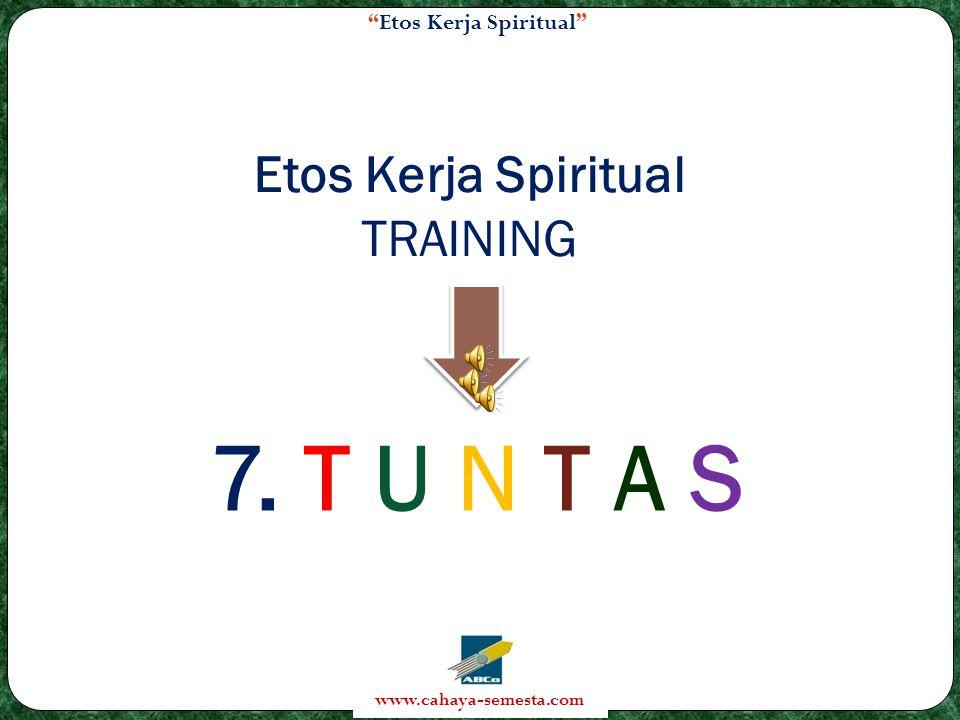 Etos Kerja Spiritual www.cahaya-semesta.com Etos Kerja Spiritual TRAINING 7. T U N T A S