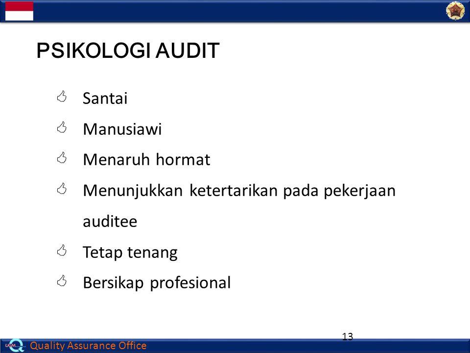Quality Assurance Office 13  Santai  Manusiawi  Menaruh hormat  Menunjukkan ketertarikan pada pekerjaan auditee  Tetap tenang  Bersikap profesio