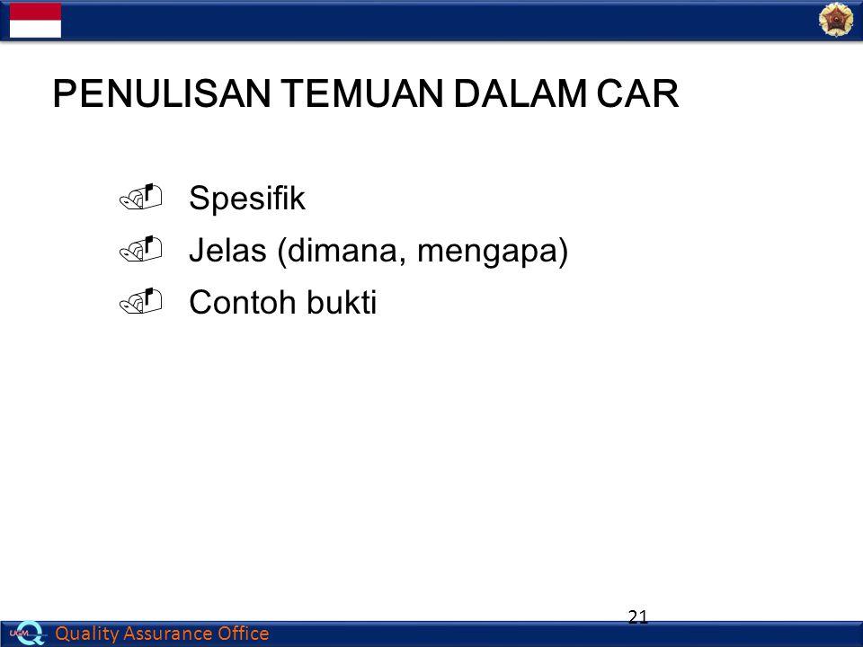 Quality Assurance Office 21 PENULISAN TEMUAN DALAM CAR  Spesifik  Jelas (dimana, mengapa)  Contoh bukti