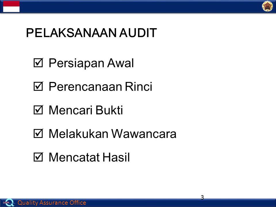 Quality Assurance Office 4  Memahami ruang lingkup audit ✎Ruang lingkup audit harus dipahami dengan baik oleh auditor dan auditee  Mengumpulkan informasi mengenai target area (area audit), melalui:  Dokumentasi  Diskusi dengan auditee management PERSIAPAN AWAL