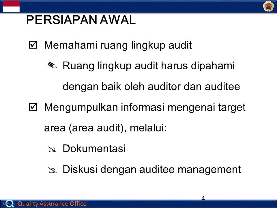 Quality Assurance Office 4  Memahami ruang lingkup audit ✎Ruang lingkup audit harus dipahami dengan baik oleh auditor dan auditee  Mengumpulkan info