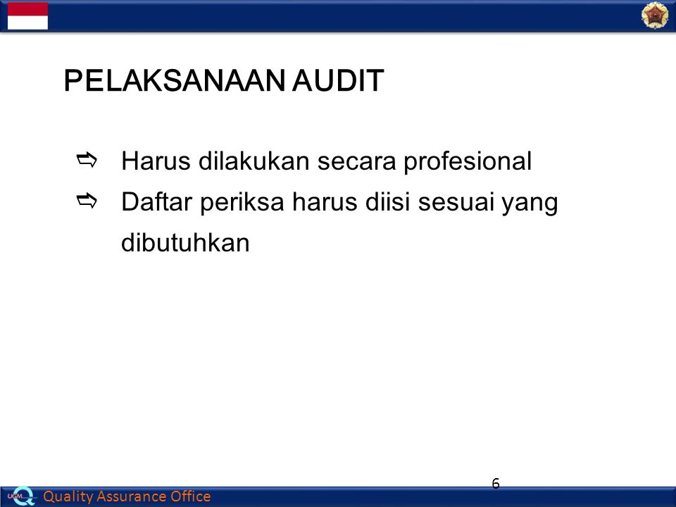 Quality Assurance Office 6  Harus dilakukan secara profesional  Daftar periksa harus diisi sesuai yang dibutuhkan PELAKSANAAN AUDIT