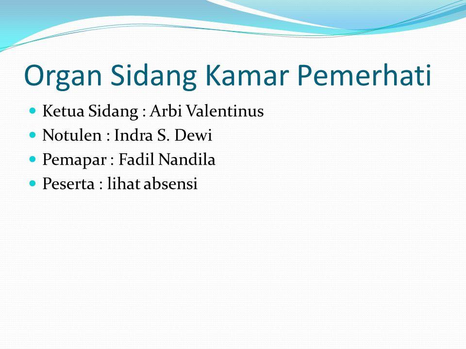 Organ Sidang Kamar Pemerhati Ketua Sidang : Arbi Valentinus Notulen : Indra S.
