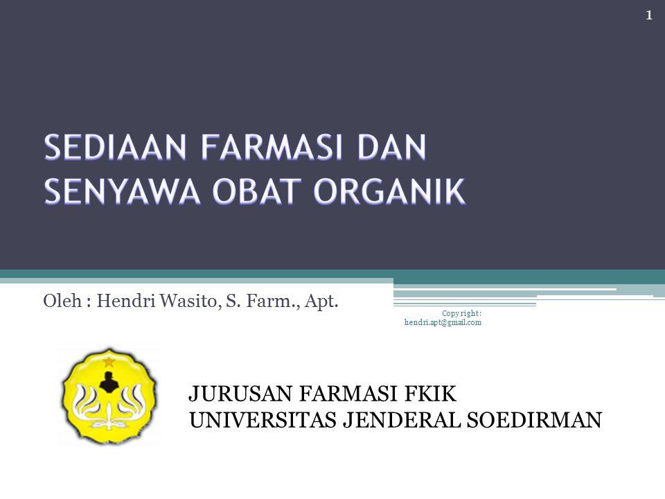 Oleh : Hendri Wasito, S. Farm., Apt. JURUSAN FARMASI FKIK UNIVERSITAS JENDERAL SOEDIRMAN 1 Copy right : hendri.apt@gmail.com