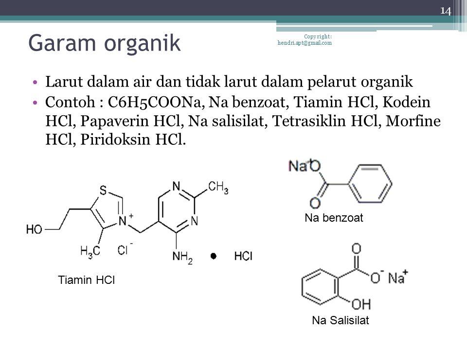 Garam organik Larut dalam air dan tidak larut dalam pelarut organik Contoh : C6H5COONa, Na benzoat, Tiamin HCl, Kodein HCl, Papaverin HCl, Na salisila