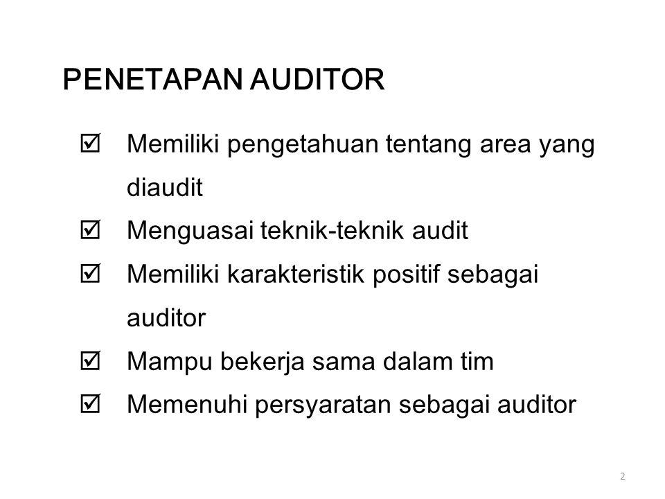 2  Memiliki pengetahuan tentang area yang diaudit  Menguasai teknik-teknik audit  Memiliki karakteristik positif sebagai auditor  Mampu bekerja sa
